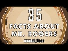 *35 Facts About Mr. Fred Rogers - http://www.youtube.com/watch?v=4Xck2ByutMg=player_embedded