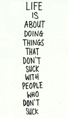 Do things with people who don't suck