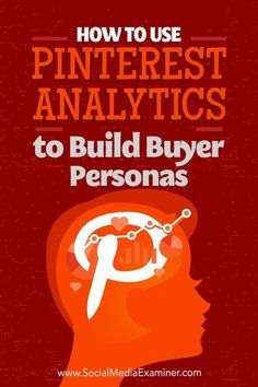 How to Use Pinterest Analytics to Build Buyer Personas #Pinterest #PinterestAnalytics #BuyerPersonas