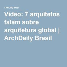 Vídeo: 7 arquitetos falam sobre arquitetura global   ArchDaily Brasil