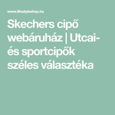 Skechers cipő webáruház   Utcai- és sportcipők széles választéka
