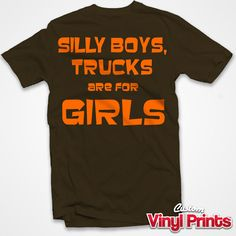 Tee - Silly Boys, Trucks are for Girls - Country - Funny - T-Shirt - Fully Customizable - CustomVinylPrints