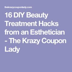 16 DIY Beauty Treatment Hacks from an Esthetician - The Krazy Coupon Lady
