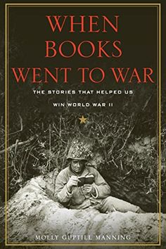 When Books Went to War: The Stories that Helped Us Win World War II by Molly Guptill Manning