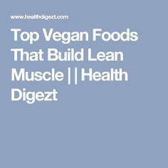 Top Vegan Foods That Build Lean Muscle     Health Digezt