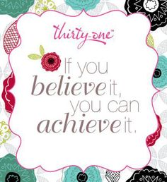 Thirty One - if you believe it, you can achieve it