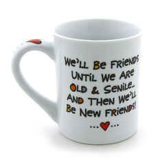 "A friendship that endures the test of time has a bonus toward the end - according to this charming mug. The front reads: ""B.F.F. Best Friends Forever"". The back says: ""We'll Be Friends Until We Are Ol"