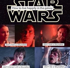 How to live happily in the galaxy: don't marry a Skywalker, don't train a Skywalker, don't interact with a Skywalker, don't be a Skywalker.
