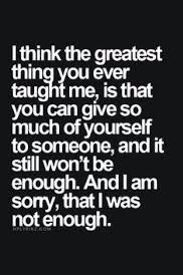 "Top 70 Broken Heart Quotes And Heartbroken Sayings - Page 6 of 7 ""I think the greatest thing you ever taught me, is that you can give so much of yourself to someone, and it still won't be enough. And i am sorry, that I was not enough. Now Quotes, Life Quotes Love, True Quotes, Great Quotes, Quotes To Live By, Motivational Quotes, Inspirational Quotes, You Lost Me Quotes, Chance Quotes"