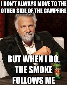 I don't always move to the other side of the campfire   via @Extremely Sharp.com and www.extremely-sharp.com/