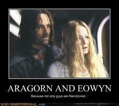 Lord Of The Rings; Aragorn & Eowyn. Sadly, it's true. I always wondered what would've happened if Arwen left with her father like Aragorn and Elrond told her to, and left Aragorn to give his heart to Eowyn?