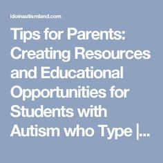Tips for Parents: Creating Resources and Educational Opportunities for Students with Autism who Type | Ido in Autismland