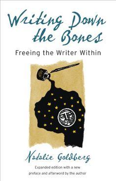 Writing Down the Bones: Freeing the Writer Within (Shambhala Library) by Natalie Goldberg