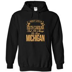 I Might live in South Carolina But i Will Always Be From Michigan Tee!