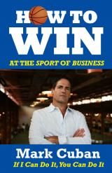 How To Win at The Sport of Business by Mark Cuban (Owner Dallas Mavs)