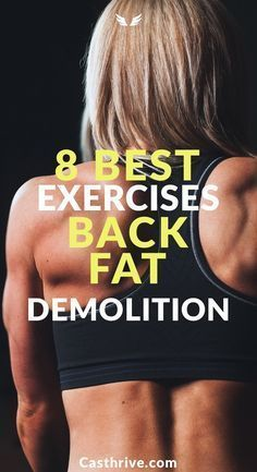 8 Best Exercises for Back Fat Demolition Fat Shredder Here are seven exercises to get rid of back fat fast. In no time you will be admiring your new body. First and foremost, start off any exercise with a warm-up. Your body will thank you if you do it every time before a workout routine. …