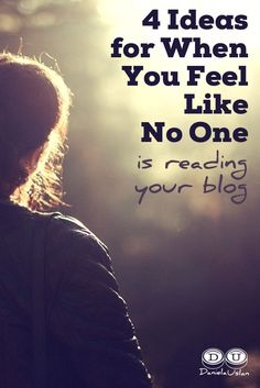 4 ideas for when you feel like no one is reading your blog