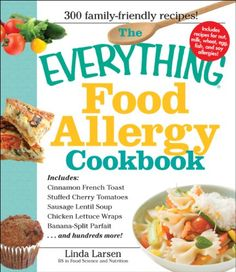 The Everything Food Allergy Cookbook: Prepare easy-to-make meals--without nuts, milk, wheat, eggs, fish or soy (Everything (Cooking)) by Linda Larsen