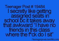 Teenager Post. I love assigned seats and when your teacher picks partners for you! The thrill of adventure!