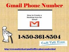 Fix Gmail Account Setting Issue, Buzz at Gmail Phone Number 1-850-361-8504 If you are facing some technical issues while setting your Gmail account, then remember us and get connected to our specialized geeks who are able to root out all your Gmail hiccups in a minute. You can use our Gmail Phone Number 1-850-361-8504 without waste your money at any time and from anywhere. For more information. http://www.monktech.net/gmail-tollfree-phone-number.html