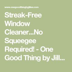 Streak-Free Window Cleaner...No Squeegee Required! - In Australia use a dishwasher rinse aid like 'Finish' instead of Jet Dry.