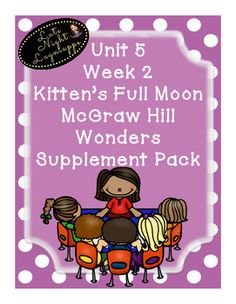 This includes supplementary materials for Reading WondersUnit 5 Week 2 A Kitten's Full Moon.Includes:*Weekly Newsletter*Spelling Scramble*Spelling Word Search*Phonics Worksheets*Structural Analysis Worksheets*Color by High Frequency Word Ditto*High Frequency Word Search*Selection TestBUNDLE and SAVE!