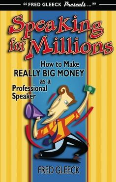 Speaking for Millions: The Inside Story on How to Make Really Big Money as a Professional Speaker, // Author Fred Gleeck // $19.82