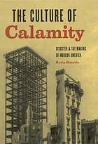 The culture of calamity : disaster and the making of modern America by Kevin Rozario @ 973 R81 2007