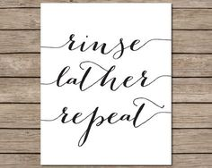 Rinse Lather Repeat Printable - INSTANT DOWNLOAD Printable - bathroom printable - hair quote printable - bathroom wall decor - salon print by CraftMei on Etsy https://www.etsy.com/listing/228187475/rinse-lather-repeat-printable-instant