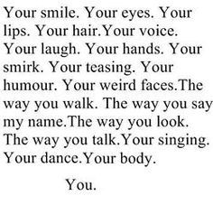 These are the things I think of when I'm down. These things make me smile and this is why I love you