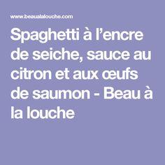 Spaghetti à l'encre de seiche, sauce au citron et aux œufs de saumon - Beau à la louche