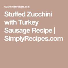 Stuffed Zucchini with Turkey Sausage Recipe   SimplyRecipes.com