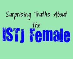 Surprising Truths About the Female ISTJ Personality. I might be an ISTJ conundrum. I have no problem with showing my feelings, but I still don't allow them to rule me.