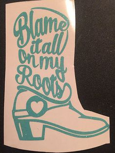 Blame it all on my roots BOOT cup decals for Yeti and RTIC cups