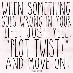 "Job & Work Motivation quote When something goes wrong in your life, just yell ""Plot twist!"" and move on. The quote Description When something goes wrong Now Quotes, Life Quotes Love, Great Quotes, Happy Funny Quotes, Quote Life, Funny Quotes About Life, Awesome Quotes, Funny Quotes About Happiness, Life Humor Quotes"