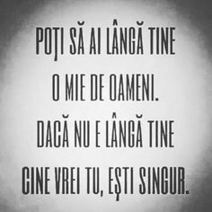 Daca nu e langa tine cine vrei tu, esti singur. Rap Quotes, Qoutes, Love Quotes, Let Me Down, Strong Words, Sad Stories, Live Love, True Words, Just Me