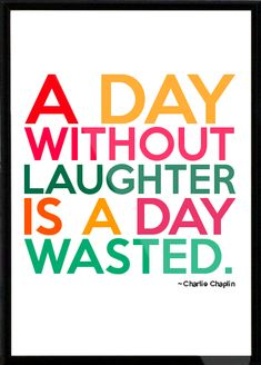Charlie Chaplin - A day without laughter is a day wasted. Framed Quote