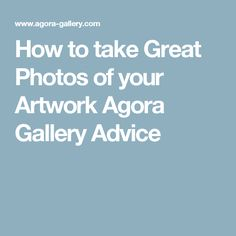 How to take Great Photos of your Artwork Agora Gallery Advice