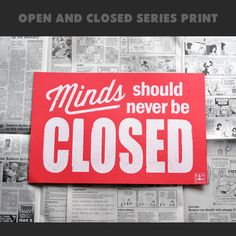 CLOSED print $15.00  This new print is perfect to hang anywhere to remind people that Minds should never be closed..