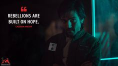 Cassian Andor: Rebellions are built on hope.  More on: https://www.magicalquote.com/movie/rogue-one-a-star-wars-story/ #StarWars #CassianAndor #RogueOneAStarWarsStory #starwarsquotes #moviequotes