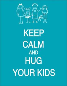 Keep Calm and Hug Your Kids Poster by PostersPersonalized on Etsy.I hug mine everyday! Keep Calm Carry On, Stay Calm, Keep Calm And Love, Keep Calm Posters, Keep Calm Quotes, Quotes For Kids, Great Quotes, Inspirational Quotes, Miséricorde Divine