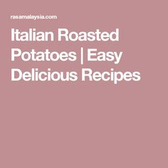 Italian Roasted Potatoes | Easy Delicious Recipes