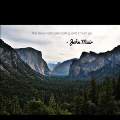 """The mountains are calling and I must go."" -John Muir"