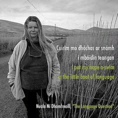 #NationalPoetryMonth Nuala Ni Dhomhnaill is an Irish poet who has made a point to write only in Irish Gaelic. Her goal is to spark interest in and expand acceptance of Gaelic in the English speaking world. She's one of the few women working to preserve the language and considers her poetic language decision an expression of female empowerment. (Above translation by Michael Hartford.)