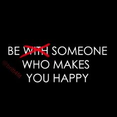 Be someone who makes you happy-break up quotes
