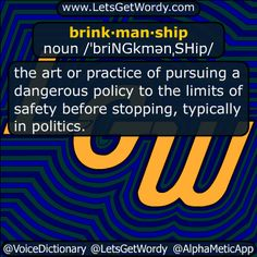 brink·man·ship noun /ˈbriNGkmənˌSHip/  the art or practice of pursuing a #dangerous #policy to the #limits of #safety before stopping, typically in #politics  #LetsGetWordy #dailyGFXdef #brinkmanship