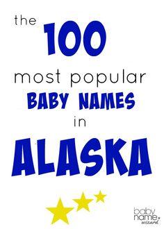 The 100 Most Popular Baby Names in Alaska! #alaska #babynames