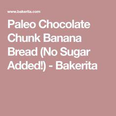 Paleo Chocolate Chunk Banana Bread (No Sugar Added!) - Bakerita