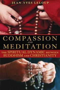 Compassion and Meditation : The Spiritual Dynamic Between Buddhism and Christianity