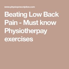 Beating Low Back Pain - Must know Physiotherpay exercises